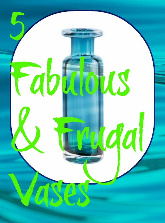 5 fabulous and frugal vases 2