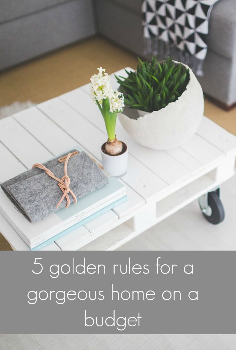 Follow these 5 golden rules for a gorgeous home on a budget ...