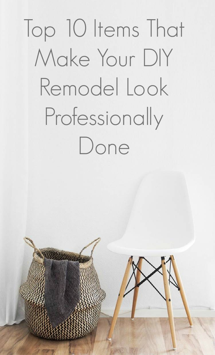 Top 10 Items That Make Your DIY Remodel Look Professionally Done